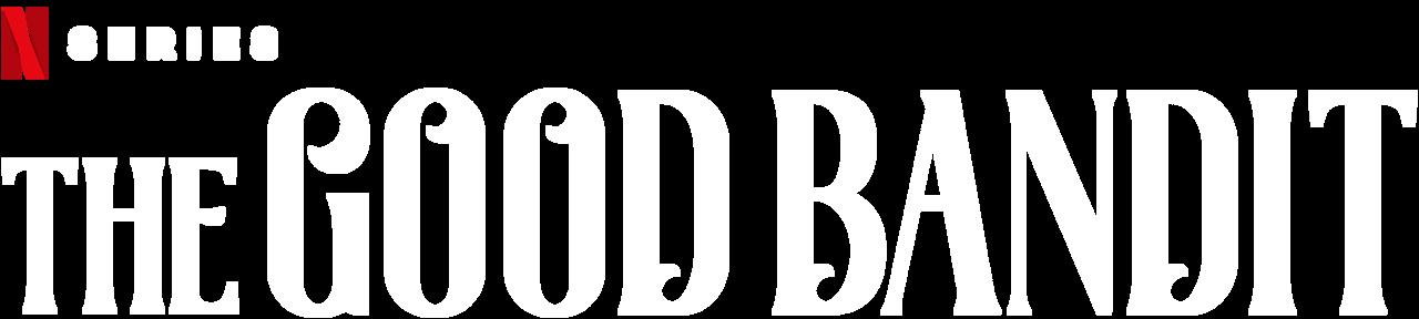 The Good Bandit Netflix Official Site